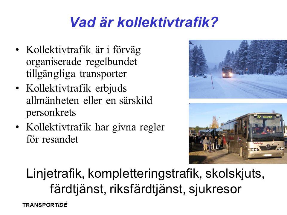 TRANSPORTIDÉ Vad är kollektivtrafik? •Kollektivtrafik är i förväg organiserade regelbundet tillgängliga transporter •Kollektivtrafik erbjuds allmänhet