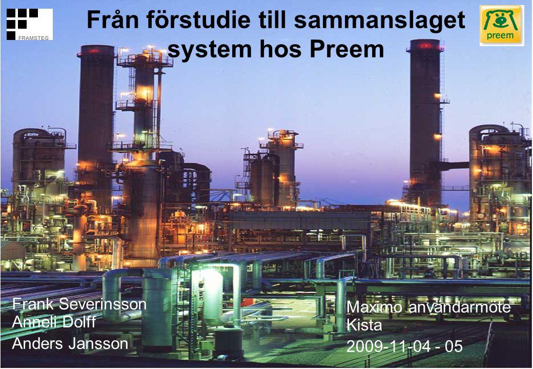 Från förstudie till sammanslaget system hos Preem Frank Severinsson Anneli Dolff Anders Jansson Maximo användarmöte Kista 2009-11-04 - 05