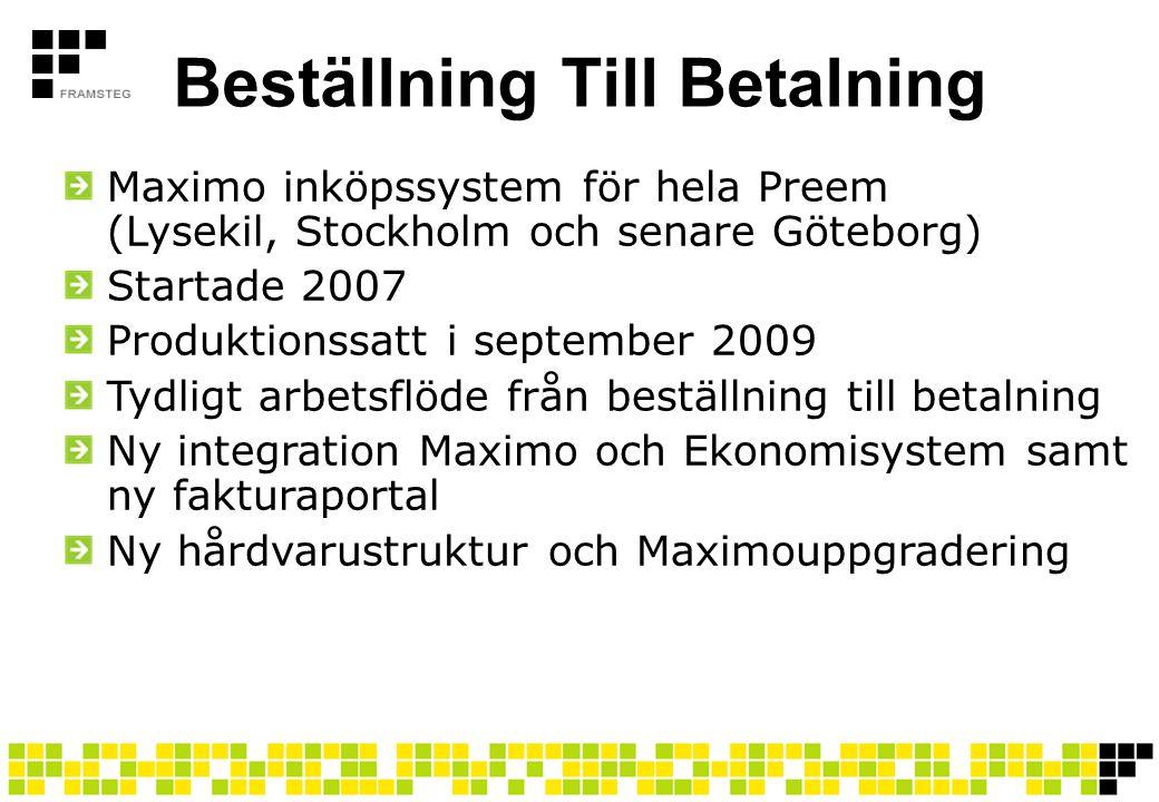 Beställning Till Betalning Maximo inköpssystem för hela Preem (Lysekil, Stockholm och senare Göteborg) Startade 2007 Produktionssatt i september 2009