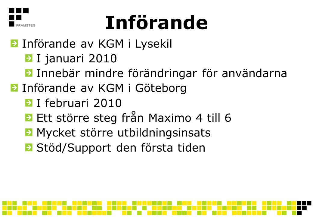 Införande Införande av KGM i Lysekil I januari 2010 Innebär mindre förändringar för användarna Införande av KGM i Göteborg I februari 2010 Ett större