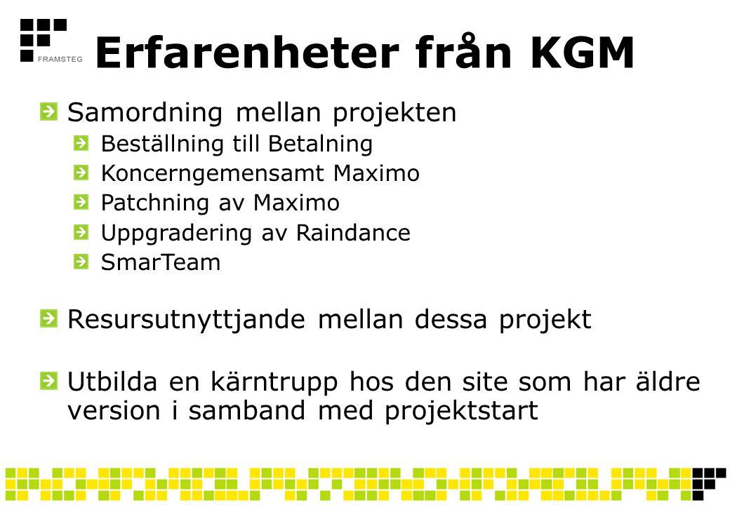 Erfarenheter från KGM Samordning mellan projekten Beställning till Betalning Koncerngemensamt Maximo Patchning av Maximo Uppgradering av Raindance Sma
