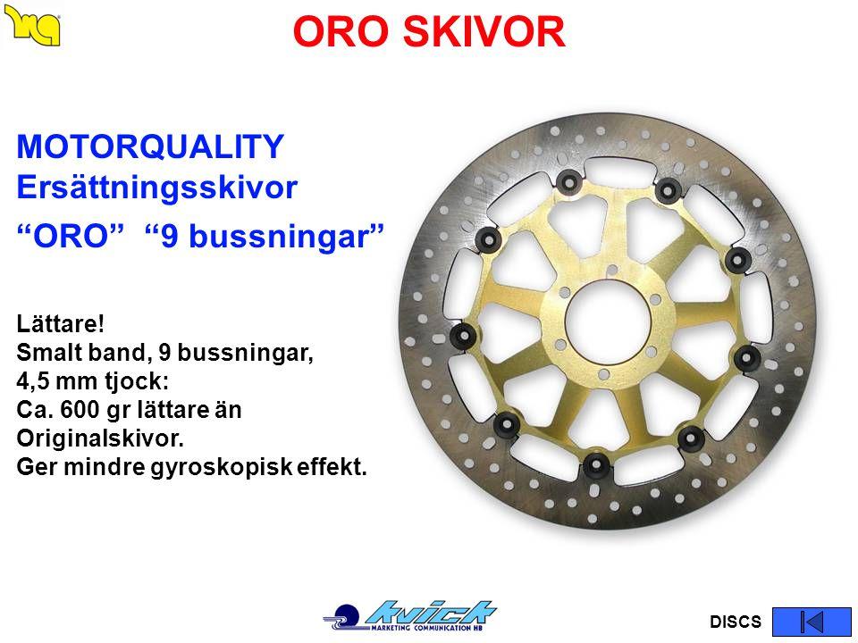 """ORO SKIVOR MOTORQUALITY Ersättningsskivor """"ORO"""" """"9 bussningar"""" Lättare! Smalt band, 9 bussningar, 4,5 mm tjock: Ca. 600 gr lättare än Originalskivor."""