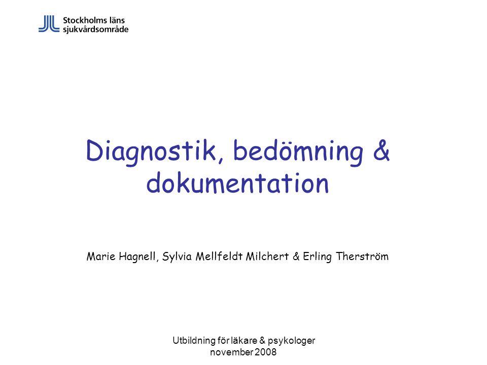 Utbildning för läkare & psykologer november 2008 Diagnostik, bedömning & dokumentation Marie Hagnell, Sylvia Mellfeldt Milchert & Erling Therström