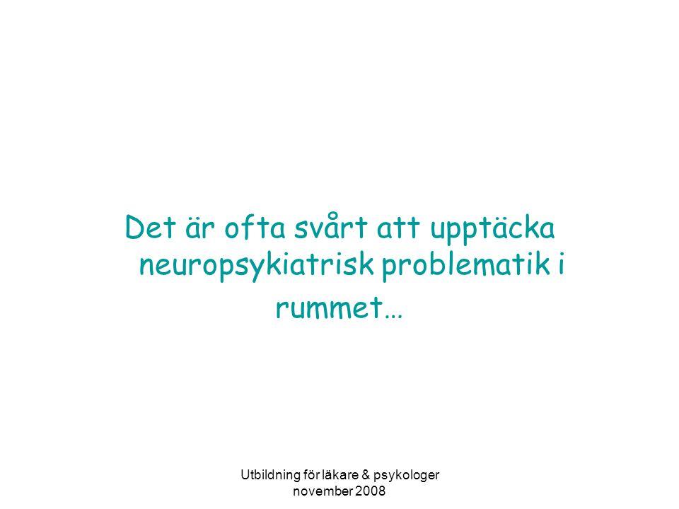 Utbildning för läkare & psykologer november 2008 Det är ofta svårt att upptäcka neuropsykiatrisk problematik i rummet…