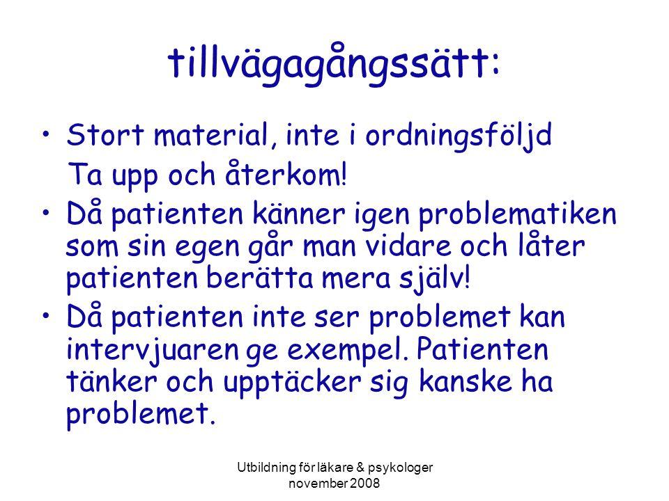 Utbildning för läkare & psykologer november 2008 tillvägagångssätt: •Stort material, inte i ordningsföljd Ta upp och återkom.