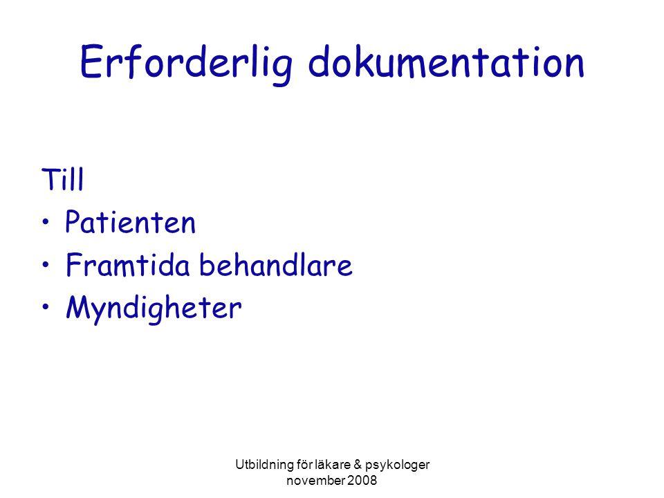 Utbildning för läkare & psykologer november 2008 Erforderlig dokumentation Till •Patienten •Framtida behandlare •Myndigheter