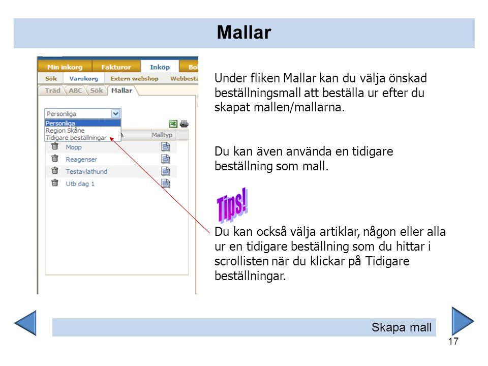 17 Under fliken Mallar kan du välja önskad beställningsmall att beställa ur efter du skapat mallen/mallarna. Du kan även använda en tidigare beställni