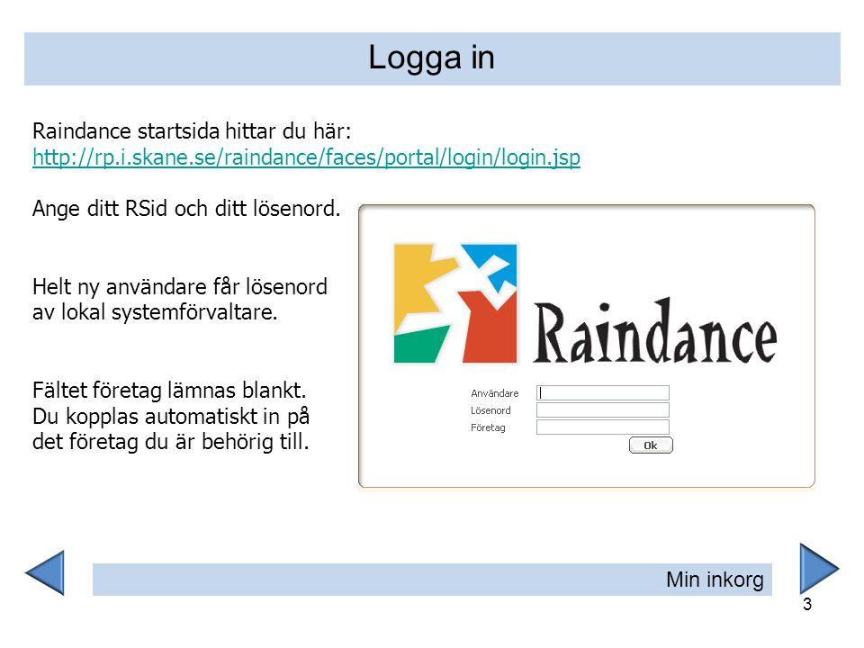 3 Raindance startsida hittar du här: http://rp.i.skane.se/raindance/faces/portal/login/login.jsp http://rp.i.skane.se/raindance/faces/portal/login/log