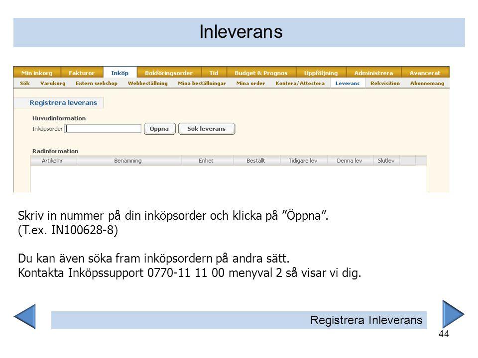 """44 Skriv in nummer på din inköpsorder och klicka på """"Öppna"""". (T.ex. IN100628-8) Du kan även söka fram inköpsordern på andra sätt. Kontakta Inköpssuppo"""