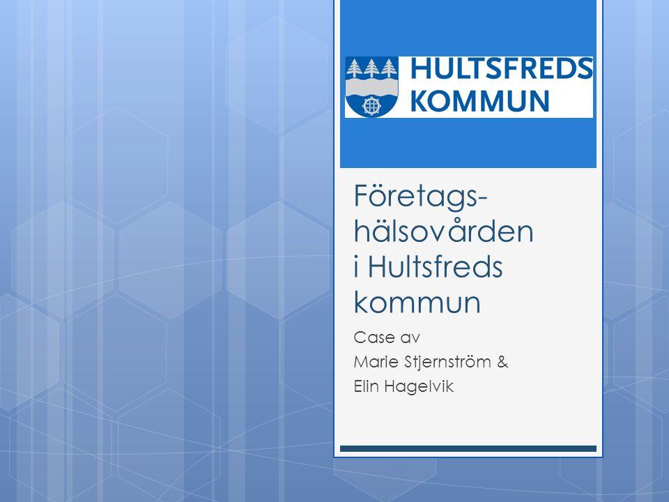 Företags- hälsovården i Hultsfreds kommun Case av Marie Stjernström & Elin Hagelvik