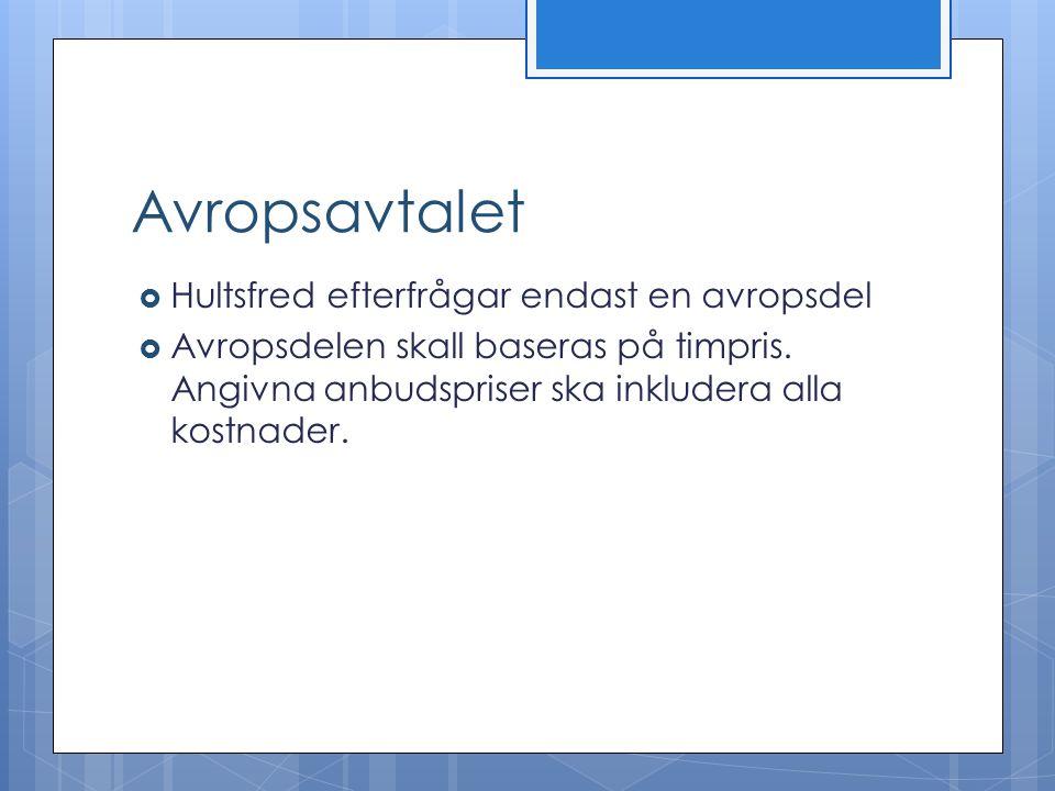 Avropsavtalet  Hultsfred efterfrågar endast en avropsdel  Avropsdelen skall baseras på timpris. Angivna anbudspriser ska inkludera alla kostnader.