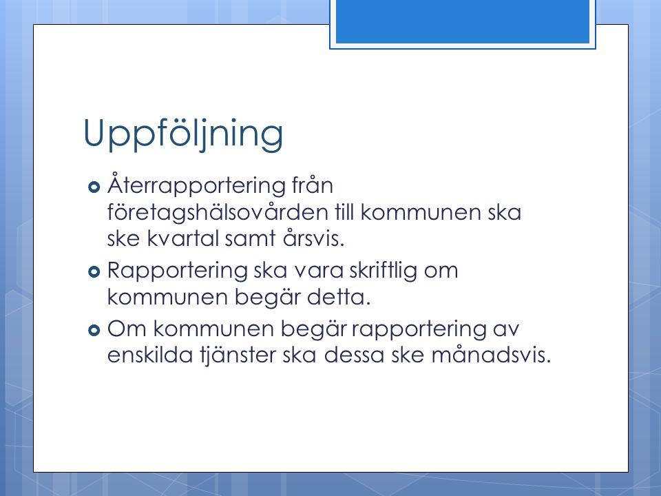 Uppföljning  Återrapportering från företagshälsovården till kommunen ska ske kvartal samt årsvis.  Rapportering ska vara skriftlig om kommunen begär