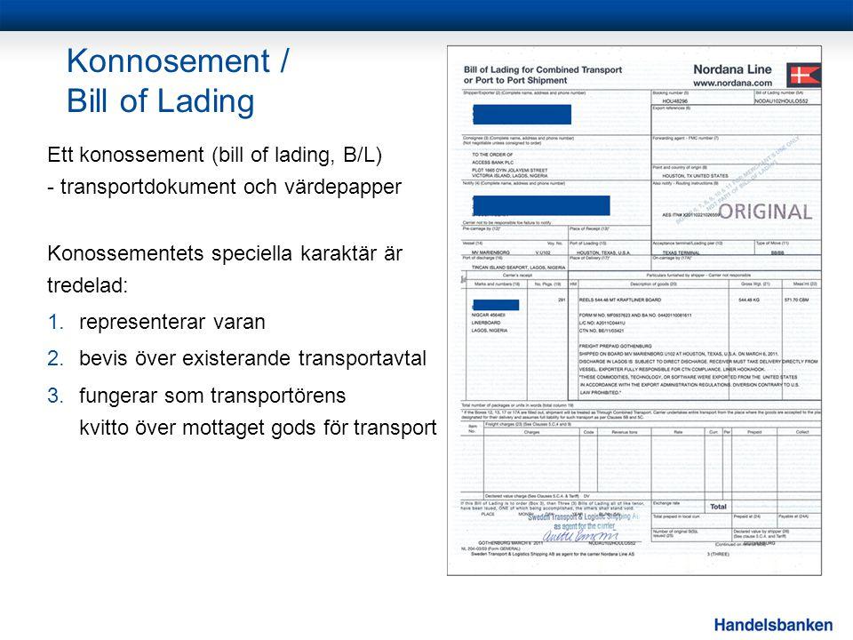 Konnosement / Bill of Lading Ett konossement (bill of lading, B/L) - transportdokument och värdepapper Konossementets speciella karaktär är tredelad: