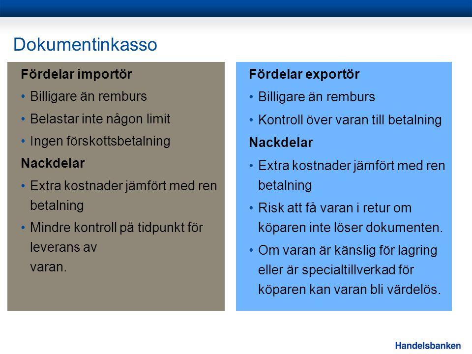Dokumentinkasso Fördelar importör •Billigare än remburs •Belastar inte någon limit •Ingen förskottsbetalning Nackdelar •Extra kostnader jämfört med re