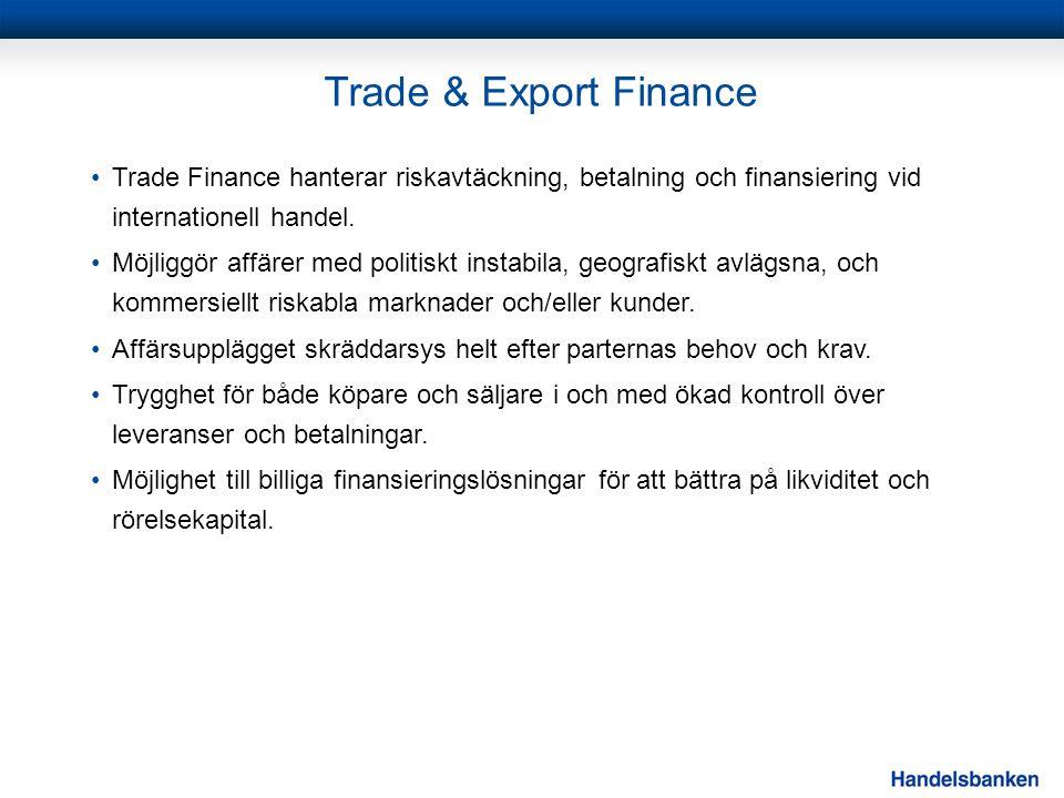 Trade & Export Finance •Trade Finance hanterar riskavtäckning, betalning och finansiering vid internationell handel. •Möjliggör affärer med politiskt
