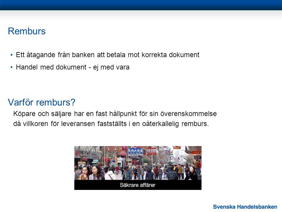 Remburs •Ett åtagande från banken att betala mot korrekta dokument •Handel med dokument - ej med vara Varför remburs? Köpare och säljare har en fast h