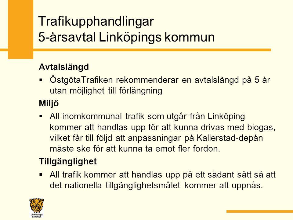 Trafikupphandlingar 5-årsavtal Linköpings kommun Avtalslängd  ÖstgötaTrafiken rekommenderar en avtalslängd på 5 år utan möjlighet till förlängning Miljö  All inomkommunal trafik som utgår från Linköping kommer att handlas upp för att kunna drivas med biogas, vilket får till följd att anpassningar på Kallerstad-depån måste ske för att kunna ta emot fler fordon.