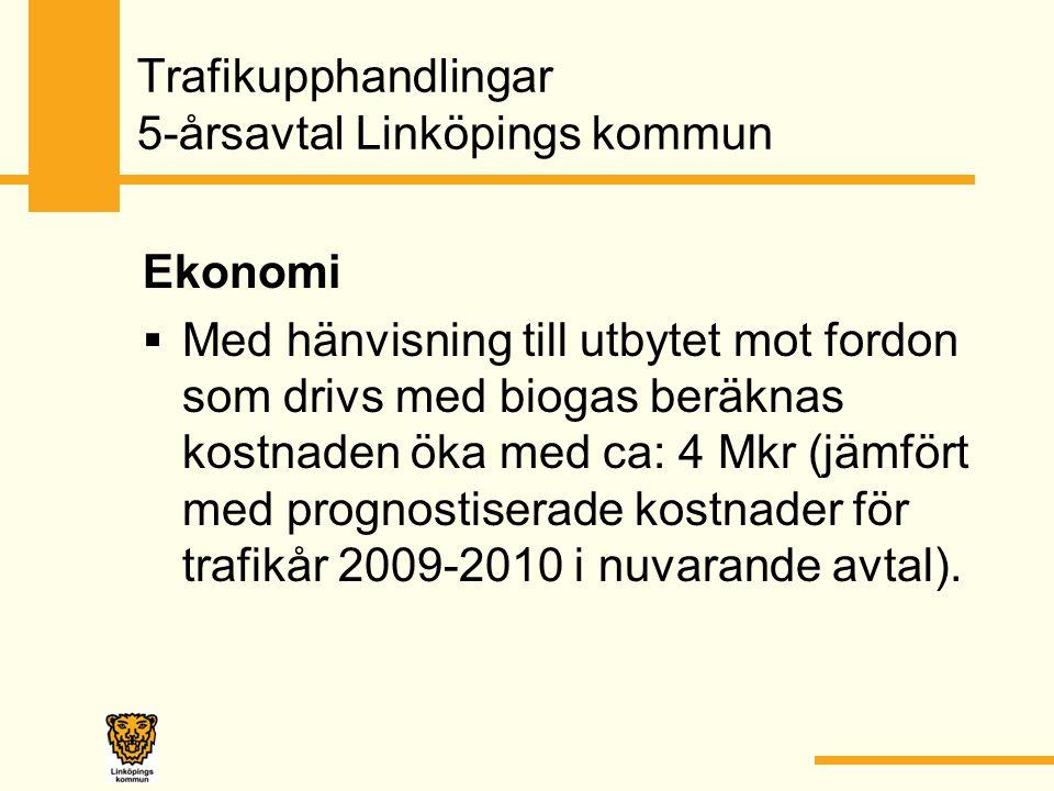 Trafikupphandlingar 5-årsavtal Linköpings kommun Ekonomi  Med hänvisning till utbytet mot fordon som drivs med biogas beräknas kostnaden öka med ca: 4 Mkr (jämfört med prognostiserade kostnader för trafikår 2009-2010 i nuvarande avtal).