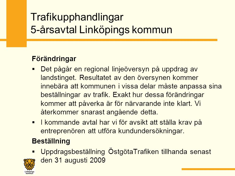 Trafikupphandlingar 5-årsavtal Linköpings kommun Förändringar  Det pågår en regional linjeöversyn på uppdrag av landstinget. Resultatet av den översy