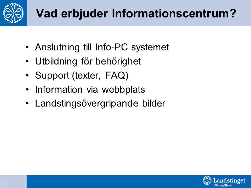 Vad erbjuder Informationscentrum? •Anslutning till Info-PC systemet •Utbildning för behörighet •Support (texter, FAQ) •Information via webbplats •Land