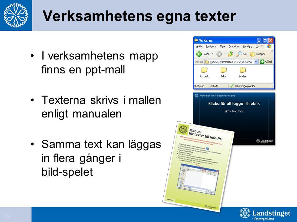 Verksamhetens egna texter •I verksamhetens mapp finns en ppt-mall •Texterna skrivs i mallen enligt manualen •Samma text kan läggas in flera gånger i b