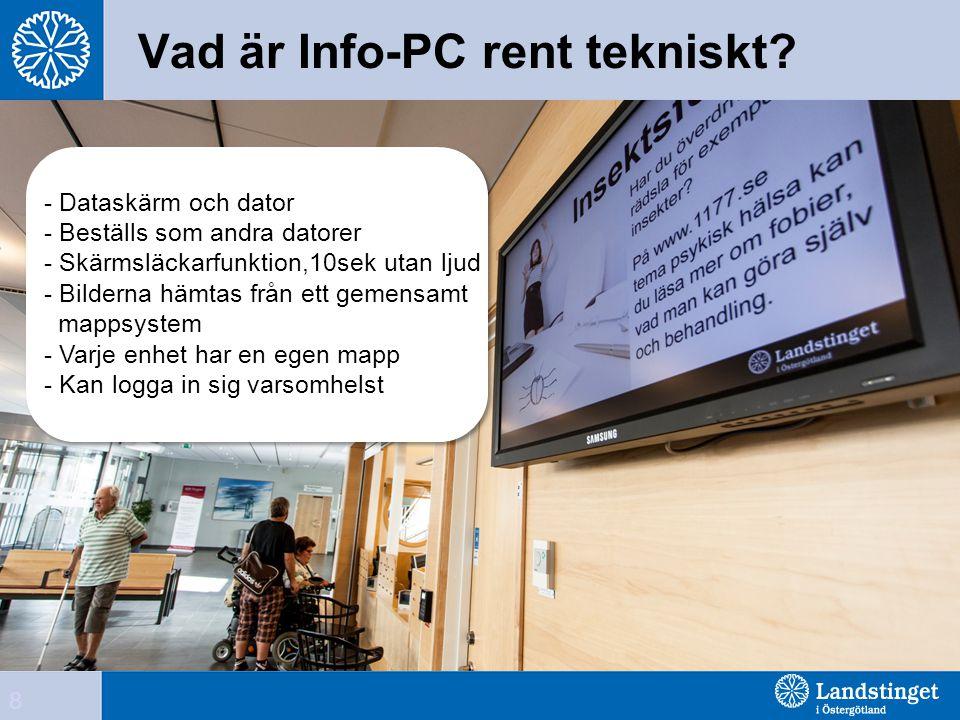 Vad är Info-PC rent tekniskt? - Dataskärm och dator - Beställs som andra datorer - Skärmsläckarfunktion,10sek utan ljud - Bilderna hämtas från ett gem
