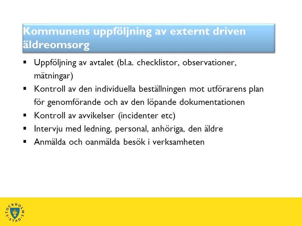 Kommunens uppföljning av externt driven äldreomsorg  Uppföljning av avtalet (bl.a. checklistor, observationer, mätningar)  Kontroll av den individue