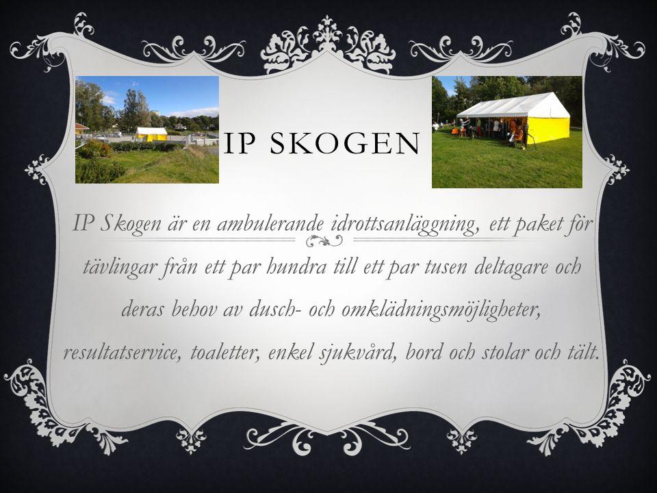 IP SKOGEN IP Skogen är en ambulerande idrottsanläggning, ett paket för tävlingar från ett par hundra till ett par tusen deltagare och deras behov av d