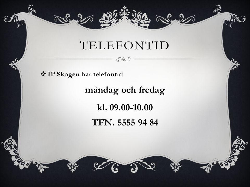 TELEFONTID  IP Skogen har telefontid måndag och fredag kl. 09.00-10.00 TFN. 5555 94 84