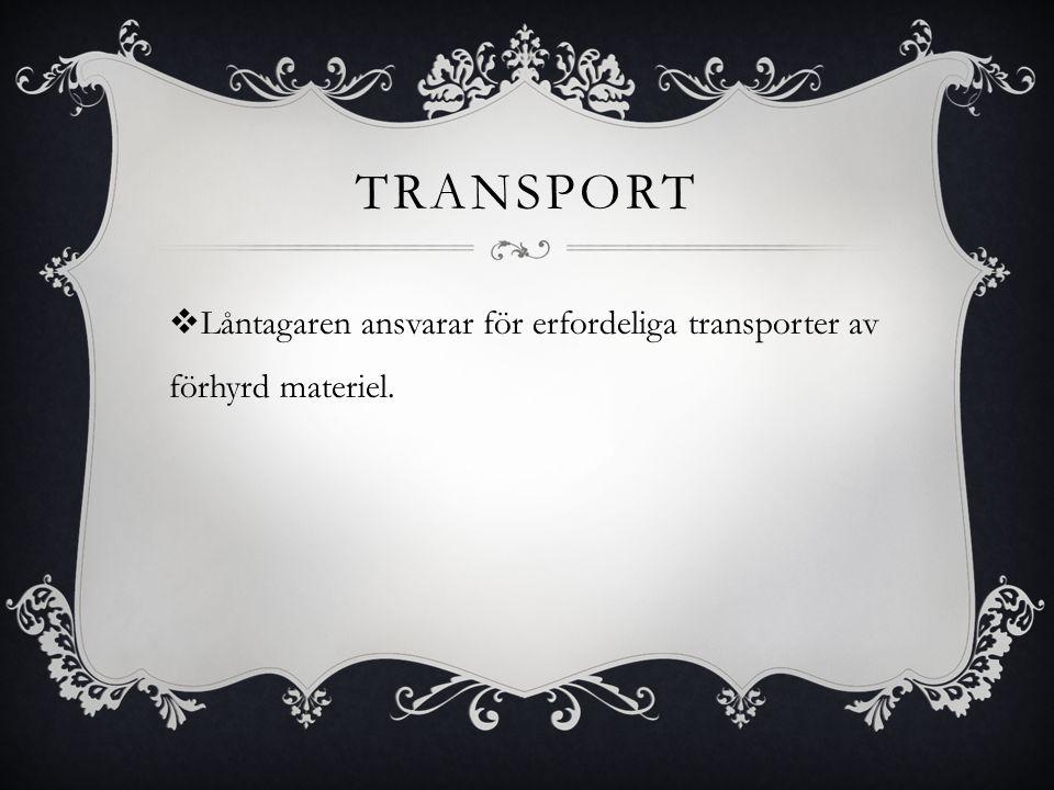 TRANSPORT  Låntagaren ansvarar för erfordeliga transporter av förhyrd materiel.