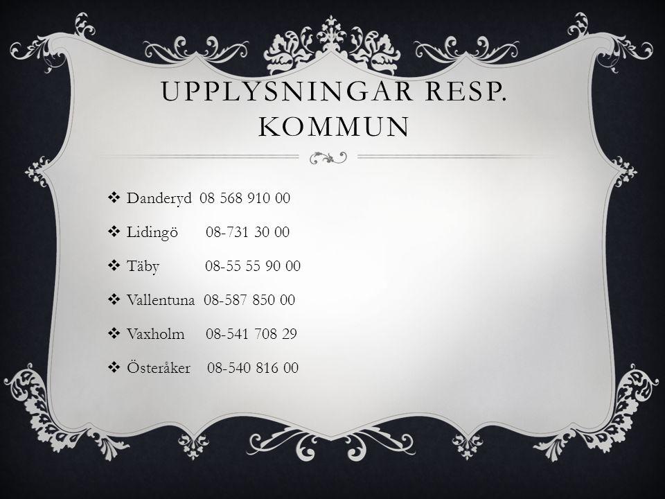 UPPLYSNINGAR RESP. KOMMUN  Danderyd 08 568 910 00  Lidingö 08-731 30 00  Täby 08-55 55 90 00  Vallentuna 08-587 850 00  Vaxholm 08-541 708 29  Ö