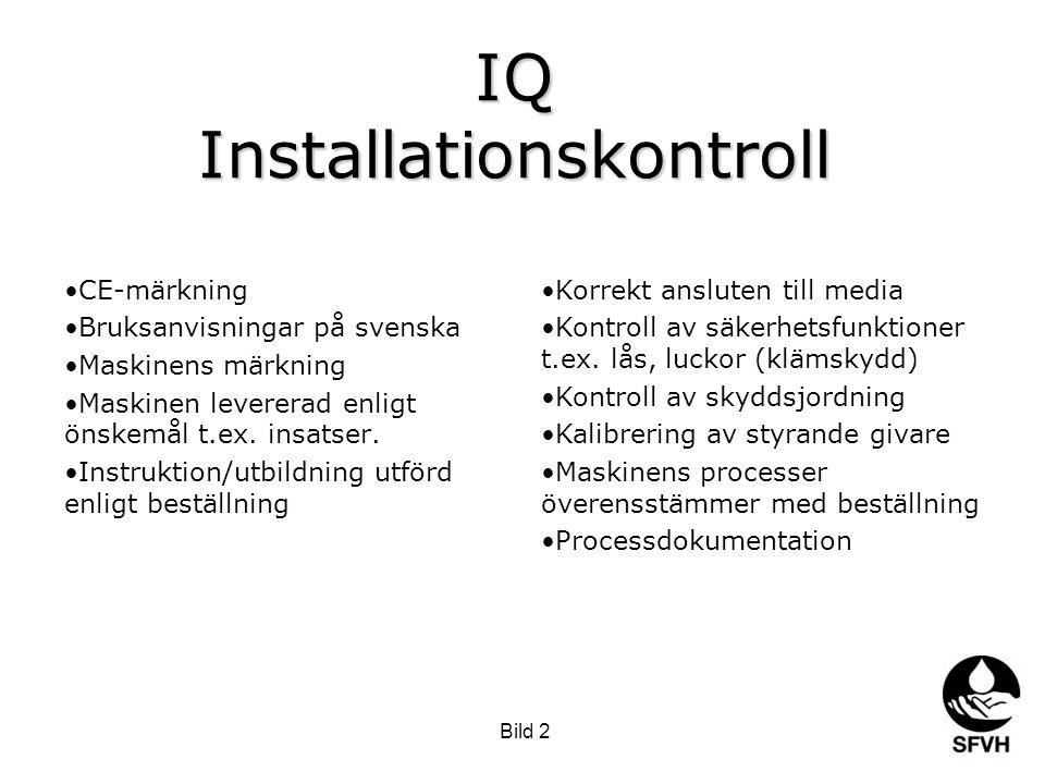 Bild 2 IQ Installationskontroll •CE-märkning •Bruksanvisningar på svenska •Maskinens märkning •Maskinen levererad enligt önskemål t.ex.