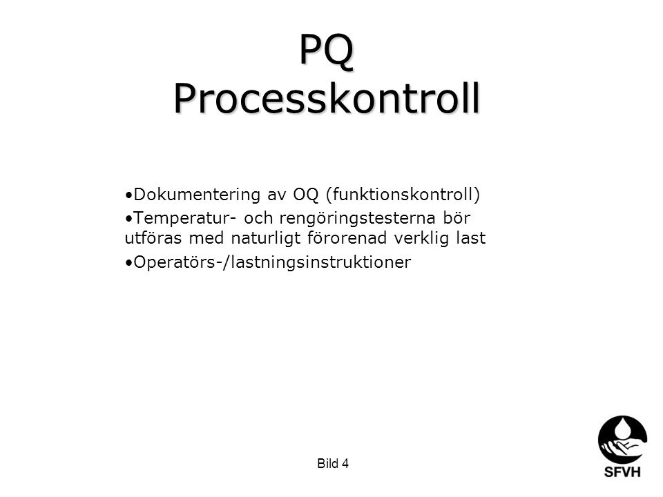 Bild 4 PQ Processkontroll •Dokumentering av OQ (funktionskontroll) •Temperatur- och rengöringstesterna bör utföras med naturligt förorenad verklig last •Operatörs-/lastningsinstruktioner