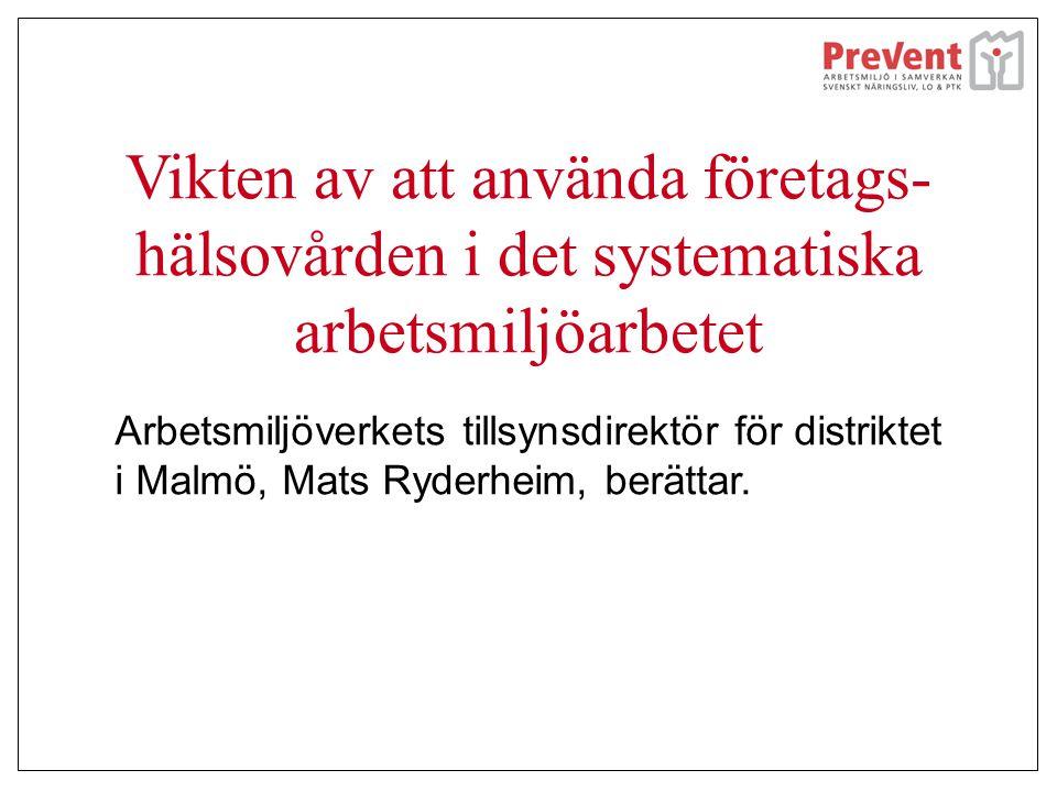 Vikten av att använda företags- hälsovården i det systematiska arbetsmiljöarbetet Arbetsmiljöverkets tillsynsdirektör för distriktet i Malmö, Mats Ryderheim, berättar.