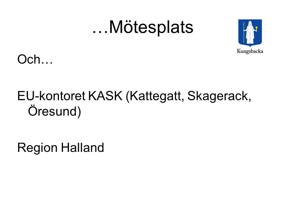 …Mötesplats Och… EU-kontoret KASK (Kattegatt, Skagerack, Öresund) Region Halland