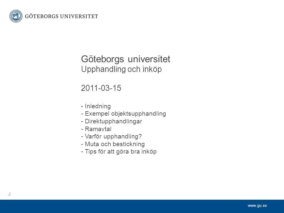www.gu.se Göteborgs universitet Upphandling och inköp 2011-03-15 - Inledning - Exempel objektsupphandling - Direktupphandlingar - Ramavtal - Varför upphandling.