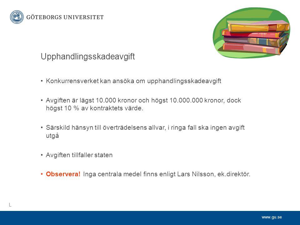 www.gu.se Upphandlingsskadeavgift •Konkurrensverket kan ansöka om upphandlingsskadeavgift •Avgiften är lägst 10.000 kronor och högst 10.000.000 kronor, dock högst 10 % av kontraktets värde.