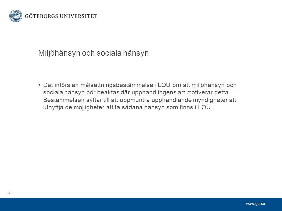 www.gu.se Miljöhänsyn och sociala hänsyn •Det införs en målsättningsbestämmelse i LOU om att miljöhänsyn och sociala hänsyn bör beaktas där upphandlingens art motiverar detta.