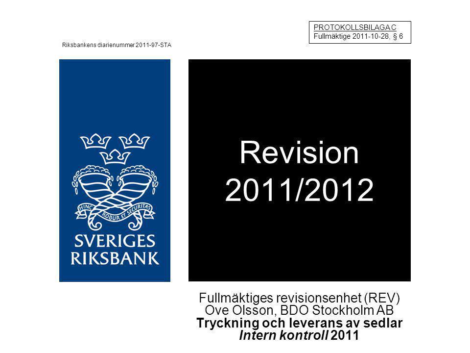 Revision 2011/2012 Fullmäktiges revisionsenhet (REV) Ove Olsson, BDO Stockholm AB Tryckning och leverans av sedlar Intern kontroll 2011 Riksbankens di
