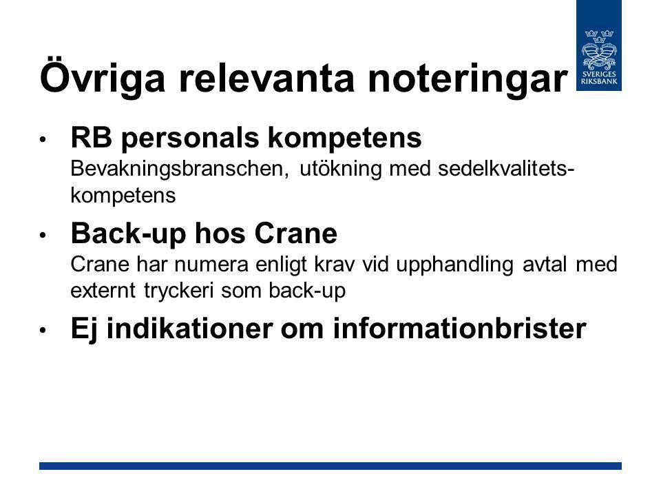 Övriga relevanta noteringar • RB personals kompetens Bevakningsbranschen, utökning med sedelkvalitets- kompetens • Back-up hos Crane Crane har numera
