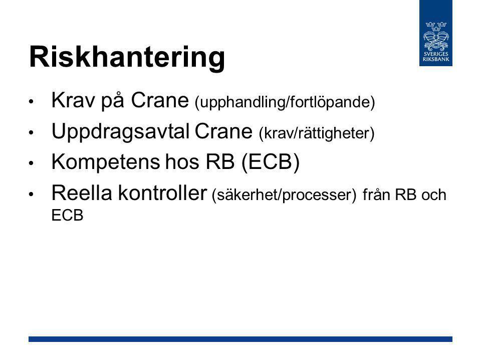 Riskhantering • Krav på Crane (upphandling/fortlöpande) • Uppdragsavtal Crane (krav/rättigheter) • Kompetens hos RB (ECB) • Reella kontroller (säkerhe