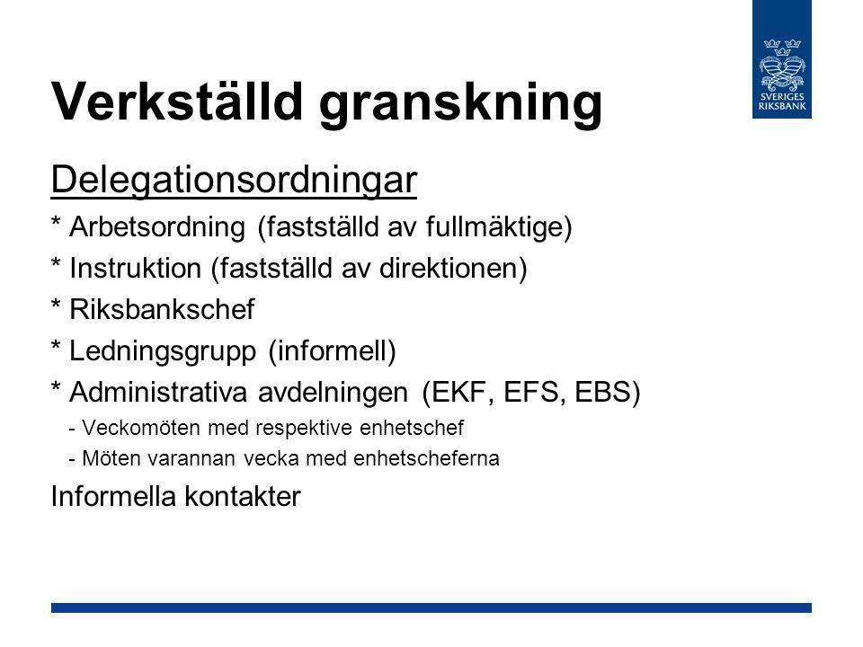 Verkställd granskning Delegationsordningar * Arbetsordning (fastställd av fullmäktige) * Instruktion (fastställd av direktionen) * Riksbankschef * Led