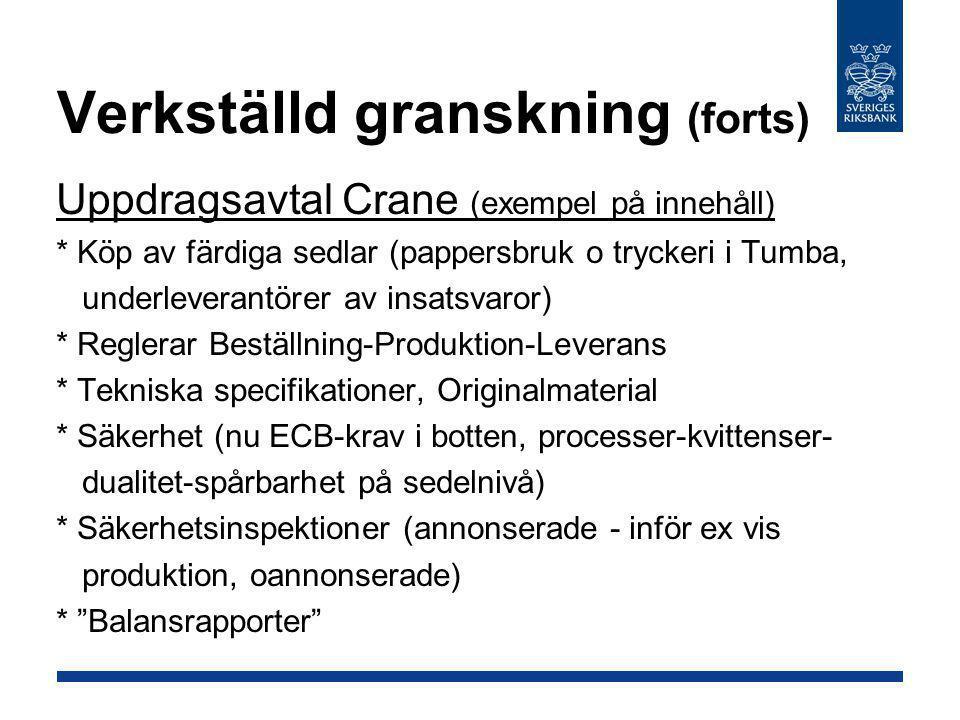 Verkställd granskning (forts) Uppdragsavtal Crane (exempel på innehåll) * Köp av färdiga sedlar (pappersbruk o tryckeri i Tumba, underleverantörer av