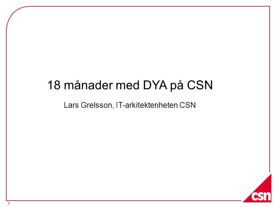 1 18 månader med DYA på CSN Lars Grelsson, IT-arkitektenheten CSN