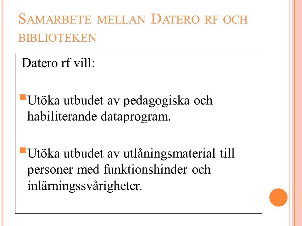 S AMARBETE MELLAN D ATERO RF OCH BIBLIOTEKEN Datero rf vill:  Utöka utbudet av pedagogiska och habiliterande dataprogram.  Utöka utbudet av utlåning