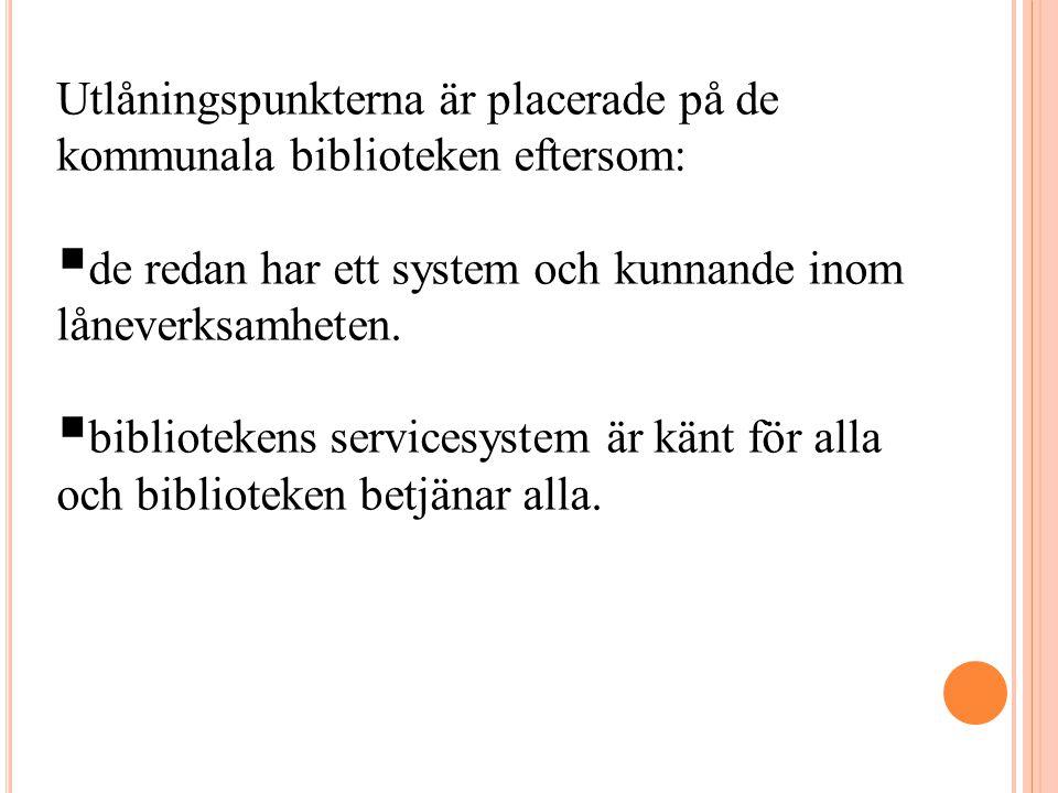 Utlåningspunkterna är placerade på de kommunala biblioteken eftersom:  de redan har ett system och kunnande inom låneverksamheten.  bibliotekens ser