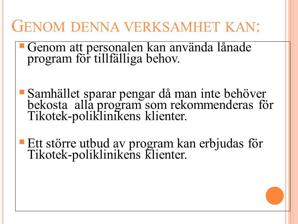 G ENOM DENNA VERKSAMHET KAN :  Genom att personalen kan använda lånade program för tillfälliga behov.  Samhället sparar pengar då man inte behöver b