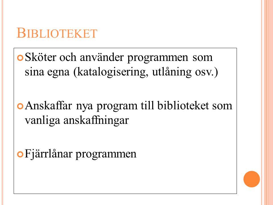 B IBLIOTEKET Sköter och använder programmen som sina egna (katalogisering, utlåning osv.) Anskaffar nya program till biblioteket som vanliga anskaffni