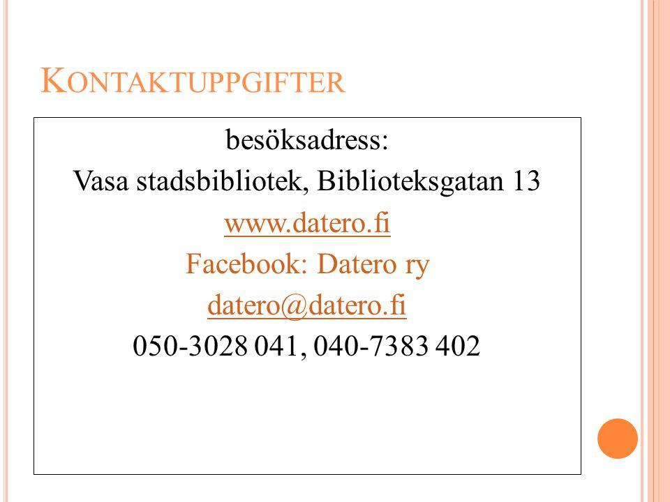 K ONTAKTUPPGIFTER besöksadress: Vasa stadsbibliotek, Biblioteksgatan 13 www.datero.fi Facebook: Datero ry datero@datero.fi 050-3028 041, 040-7383 402