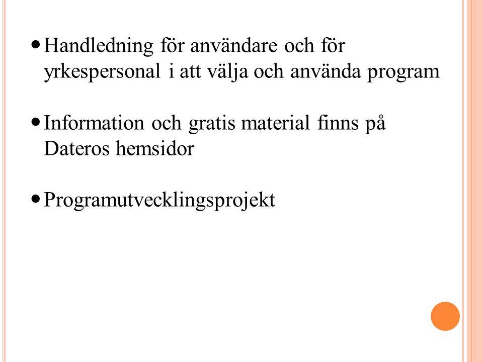  Handledning för användare och för yrkespersonal i att välja och använda program  Information och gratis material finns på Dateros hemsidor  Progra